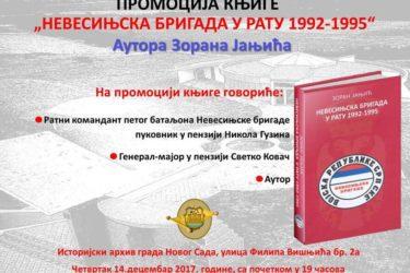 """НОВИ САД, 14. ДЕЦЕМБАР 2017. ГОДИНЕ: Промоција књиге """"Невесињска бригада у рату 1992-1995"""""""